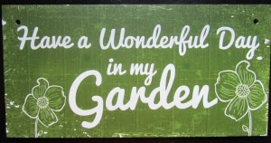MOOIE TEKST BORDJES - HAVE A WONDERFUL DAY IN MY GARDEN...